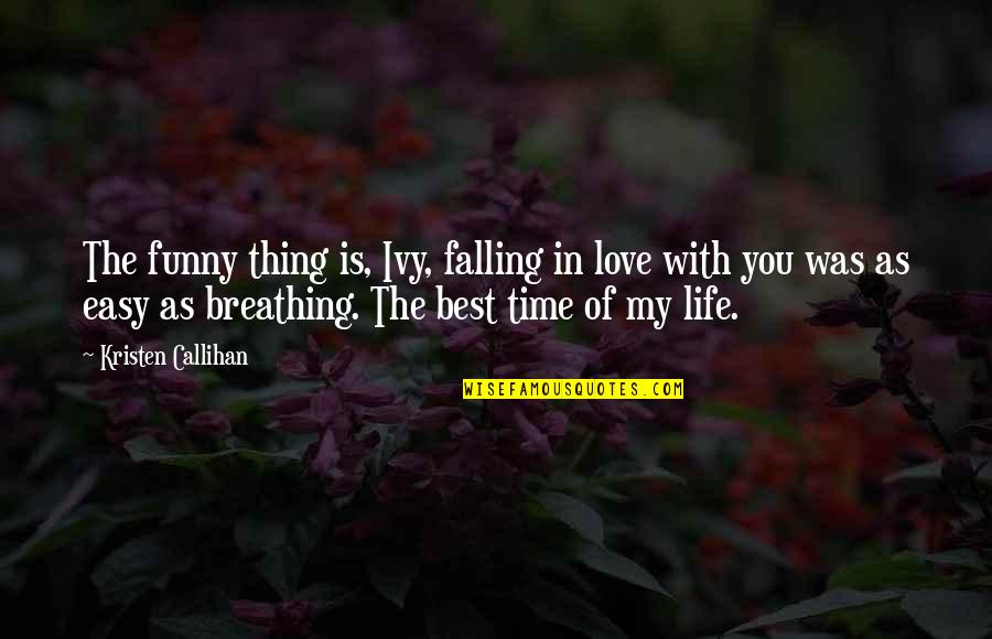 Best In Love With You Quotes By Kristen Callihan: The funny thing is, Ivy, falling in love