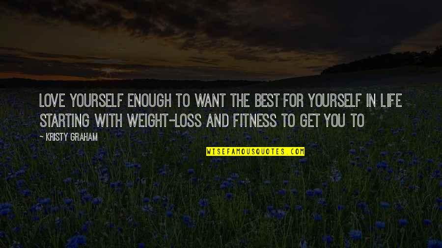 Best In Love With You Quotes By Kristy Graham: Love yourself enough to want the best for