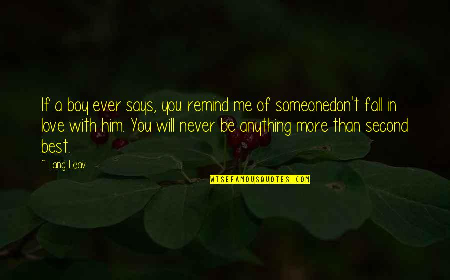 Best In Love With You Quotes By Lang Leav: If a boy ever says, you remind me