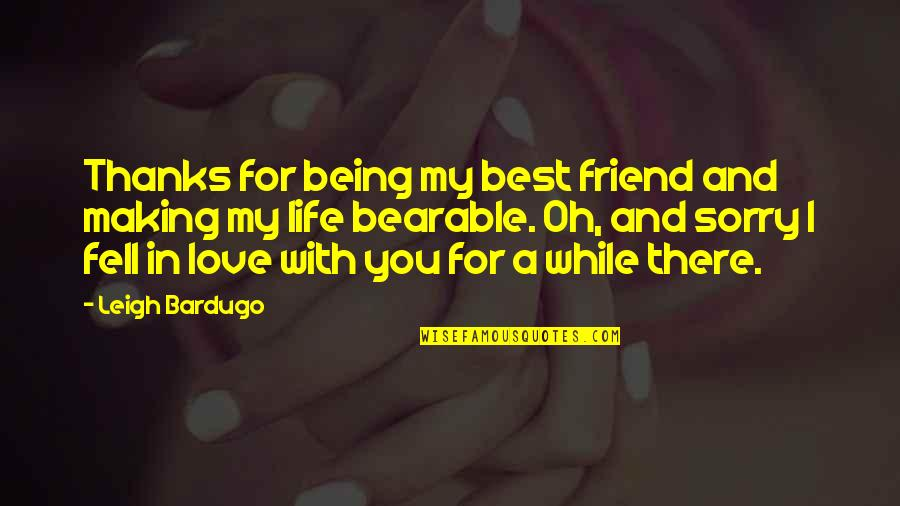 Best In Love With You Quotes By Leigh Bardugo: Thanks for being my best friend and making