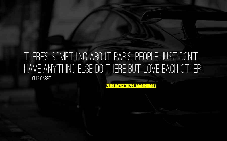 Best In Love With You Quotes By Louis Garrel: There's something about Paris, people just don't have