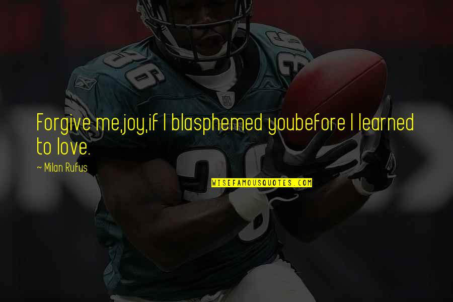 Best In Love With You Quotes By Milan Rufus: Forgive me,joy,if I blasphemed youbefore I learned to
