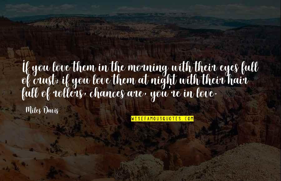Best In Love With You Quotes By Miles Davis: If you love them in the morning with