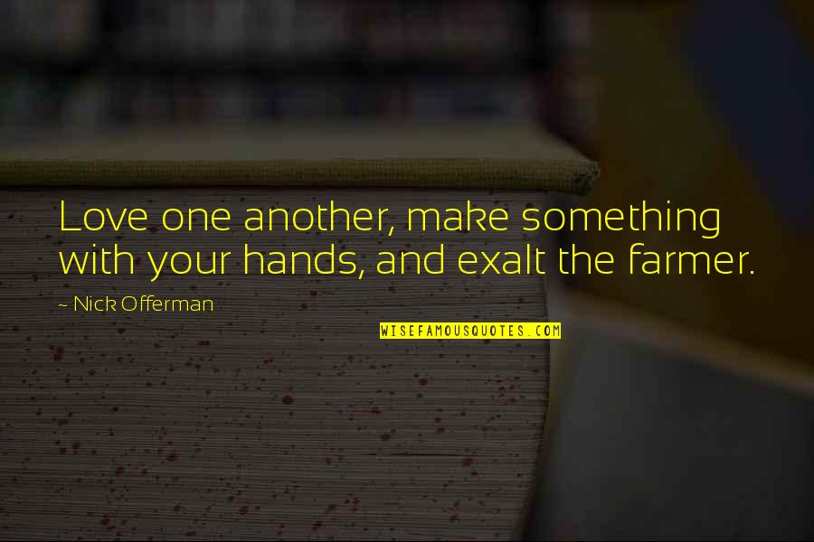 Best In Love With You Quotes By Nick Offerman: Love one another, make something with your hands,