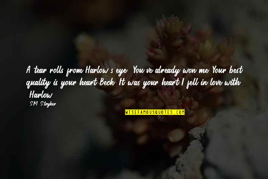 """Best In Love With You Quotes By S.M. Stryker: A tear rolls from Harlow's eye. """"You've already"""