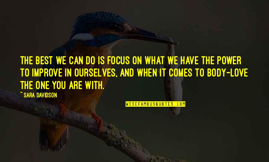 Best In Love With You Quotes By Sara Davidson: The best we can do is focus on
