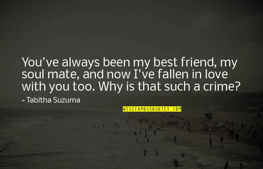 Best In Love With You Quotes By Tabitha Suzuma: You've always been my best friend, my soul