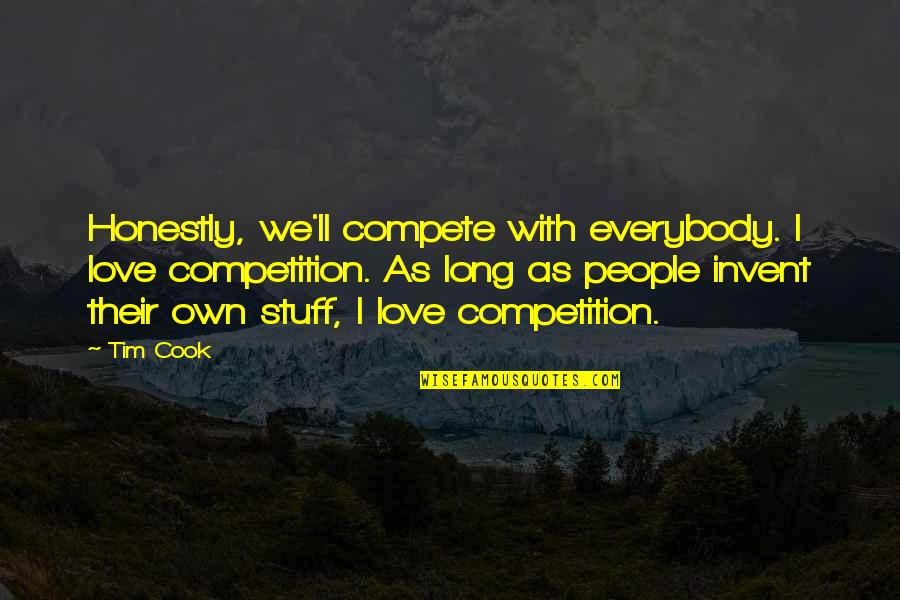 Best In Love With You Quotes By Tim Cook: Honestly, we'll compete with everybody. I love competition.