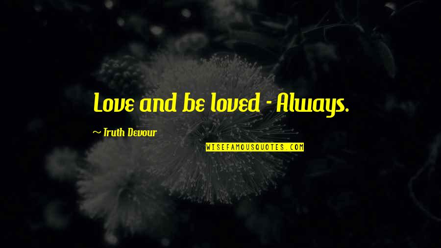 Best In Love With You Quotes By Truth Devour: Love and be loved - Always.