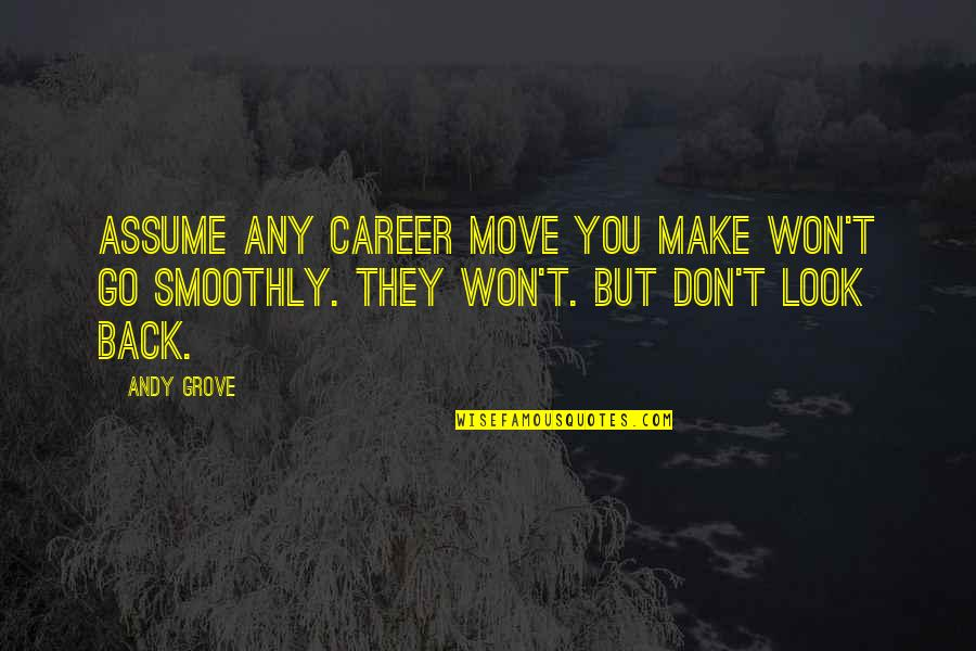 Best Inspirational Career Quotes By Andy Grove: Assume any career move you make won't go