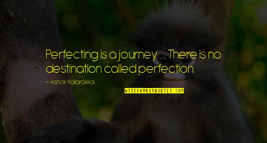 Best Inspirational Career Quotes By Ashok Kallarakkal: Perfecting is a journey ... There is no