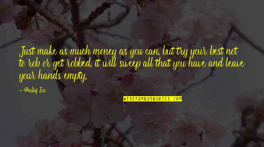 Best Inspirational Career Quotes By Auliq Ice: Just make as much money as you can,