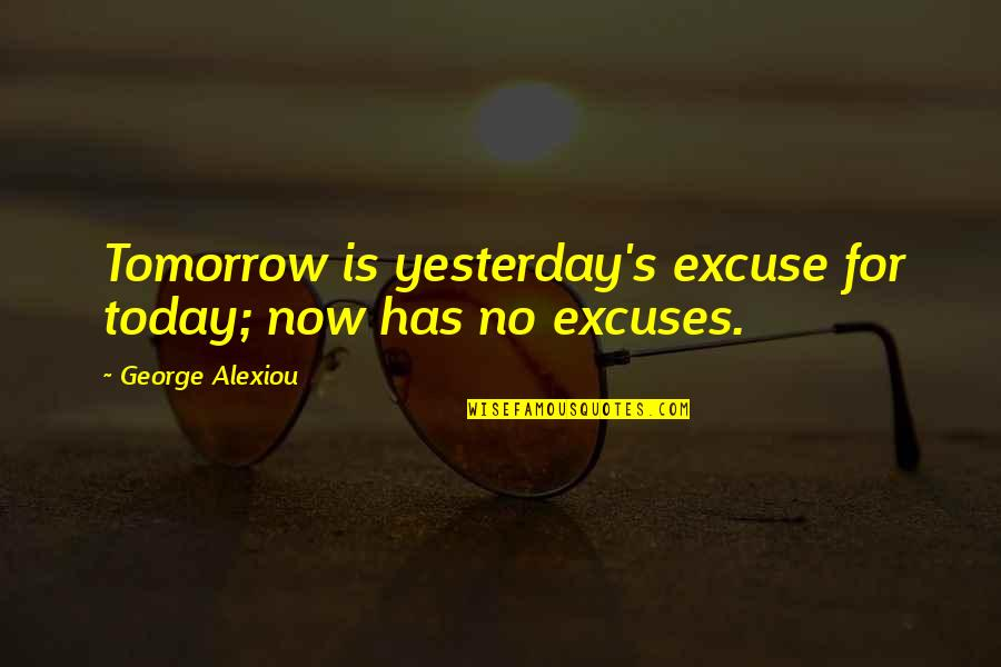 Best Inspirational Career Quotes By George Alexiou: Tomorrow is yesterday's excuse for today; now has