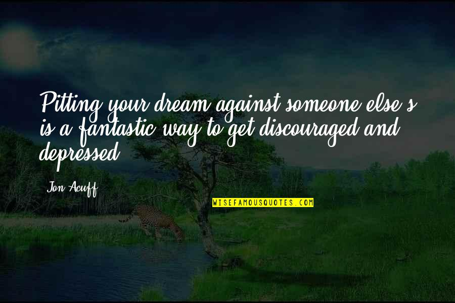 Best Inspirational Career Quotes By Jon Acuff: Pitting your dream against someone else's is a