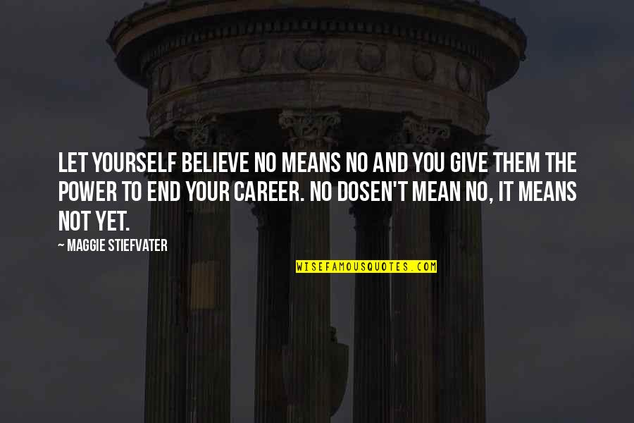 Best Inspirational Career Quotes By Maggie Stiefvater: Let yourself believe no means no and you