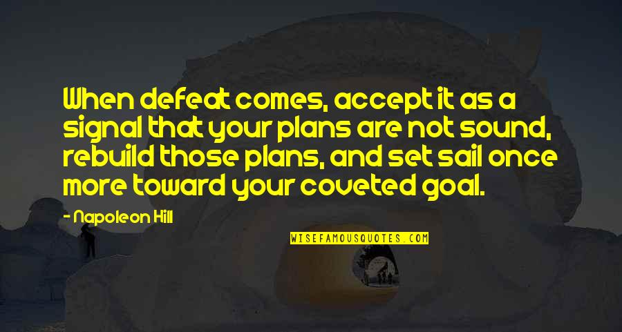Best Inspirational Career Quotes By Napoleon Hill: When defeat comes, accept it as a signal