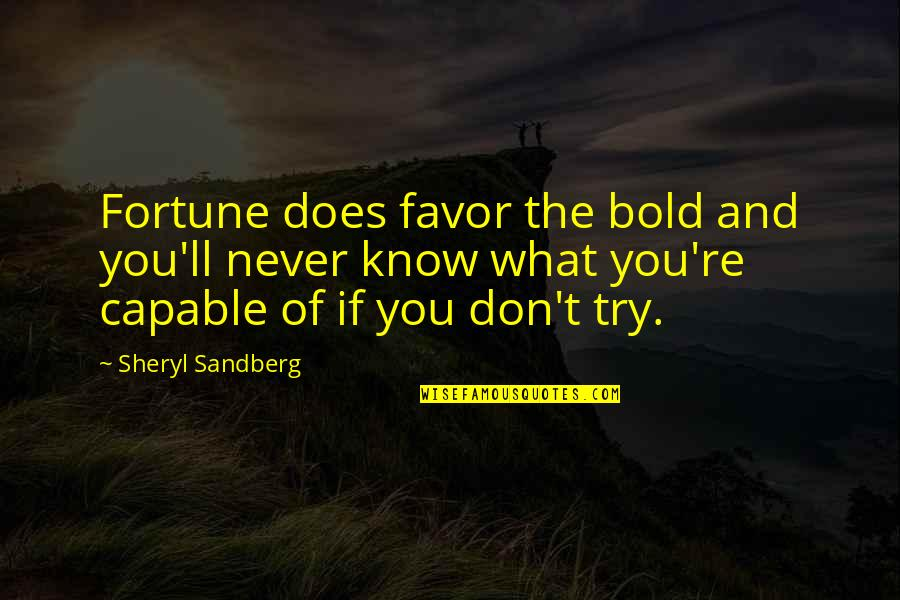 Best Inspirational Career Quotes By Sheryl Sandberg: Fortune does favor the bold and you'll never