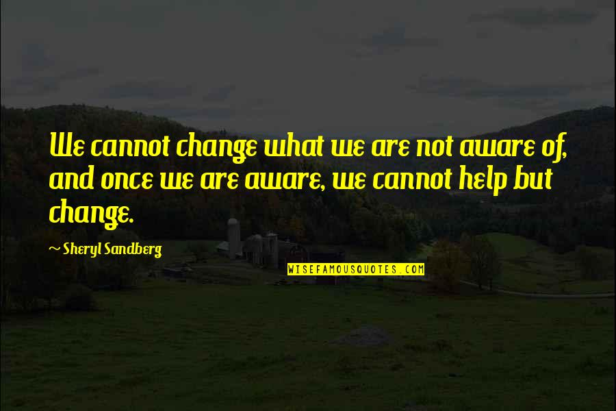 Best Inspirational Career Quotes By Sheryl Sandberg: We cannot change what we are not aware