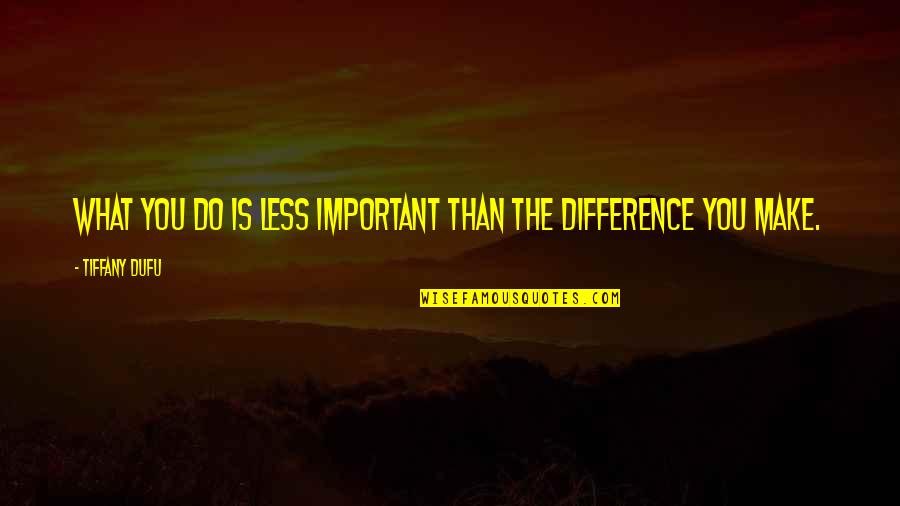 Best Inspirational Career Quotes By Tiffany Dufu: What you do is less important than the