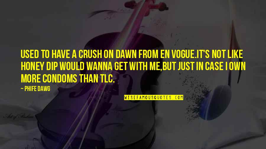 Best J Dawg Quotes By Phife Dawg: Used to have a crush on Dawn from