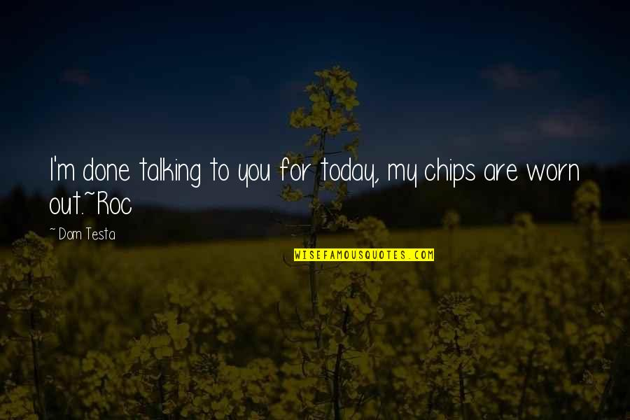 Best J Roc Quotes By Dom Testa: I'm done talking to you for today, my