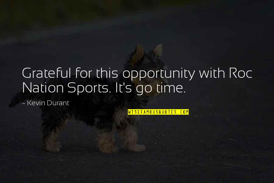 Best J Roc Quotes By Kevin Durant: Grateful for this opportunity with Roc Nation Sports.