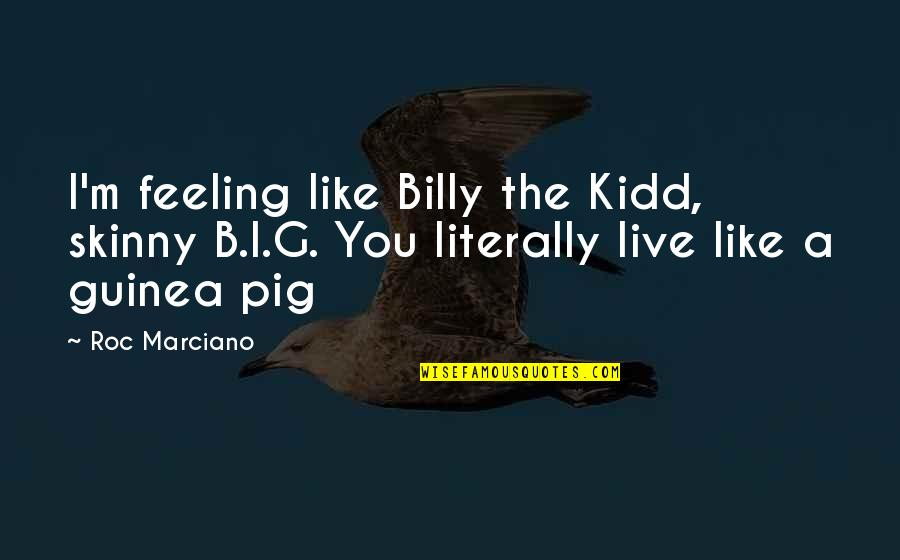 Best J Roc Quotes By Roc Marciano: I'm feeling like Billy the Kidd, skinny B.I.G.