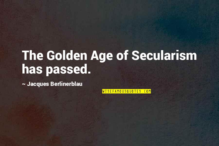 Best Jacksepticeye Quotes By Jacques Berlinerblau: The Golden Age of Secularism has passed.