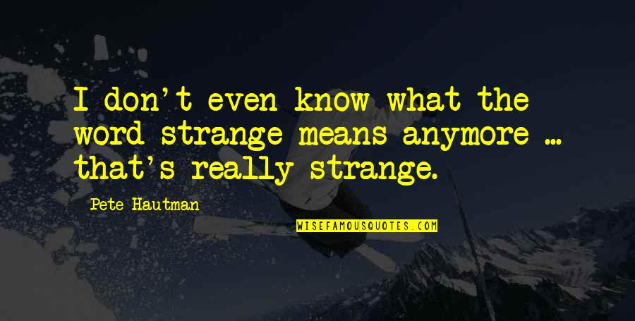 Best Jacksepticeye Quotes By Pete Hautman: I don't even know what the word strange
