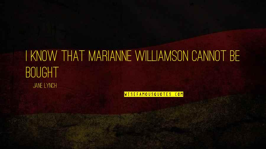 Best Jane Lynch Quotes By Jane Lynch: I know that Marianne Williamson cannot be bought
