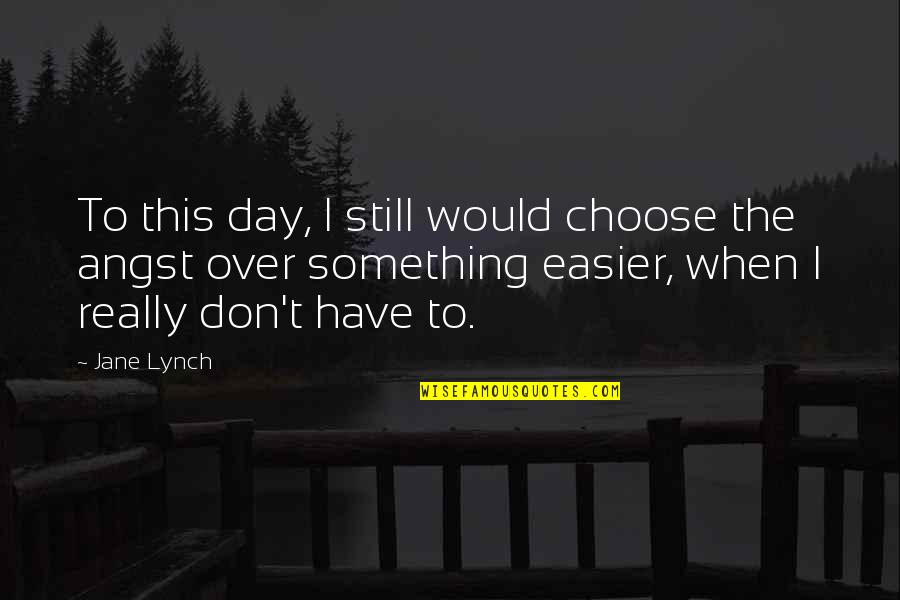 Best Jane Lynch Quotes By Jane Lynch: To this day, I still would choose the
