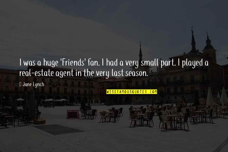 Best Jane Lynch Quotes By Jane Lynch: I was a huge 'Friends' fan. I had