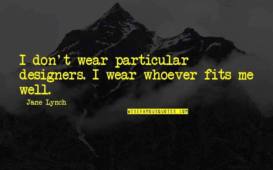 Best Jane Lynch Quotes By Jane Lynch: I don't wear particular designers. I wear whoever