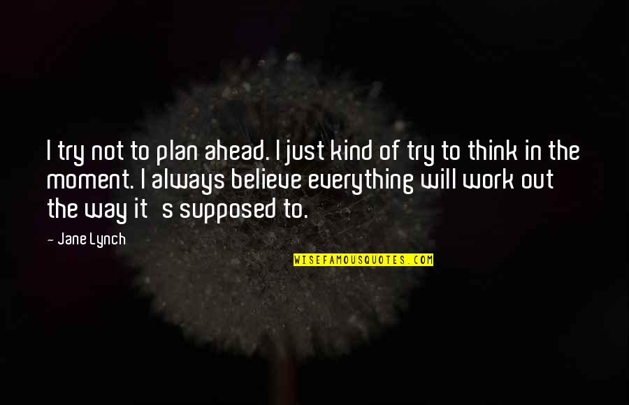 Best Jane Lynch Quotes By Jane Lynch: I try not to plan ahead. I just
