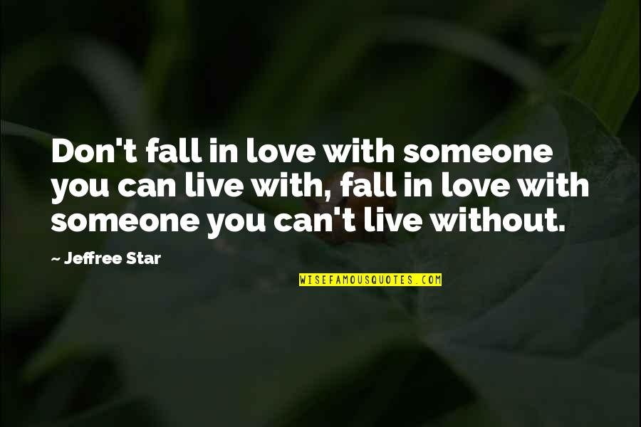 Best Jeffree Star Quotes By Jeffree Star: Don't fall in love with someone you can