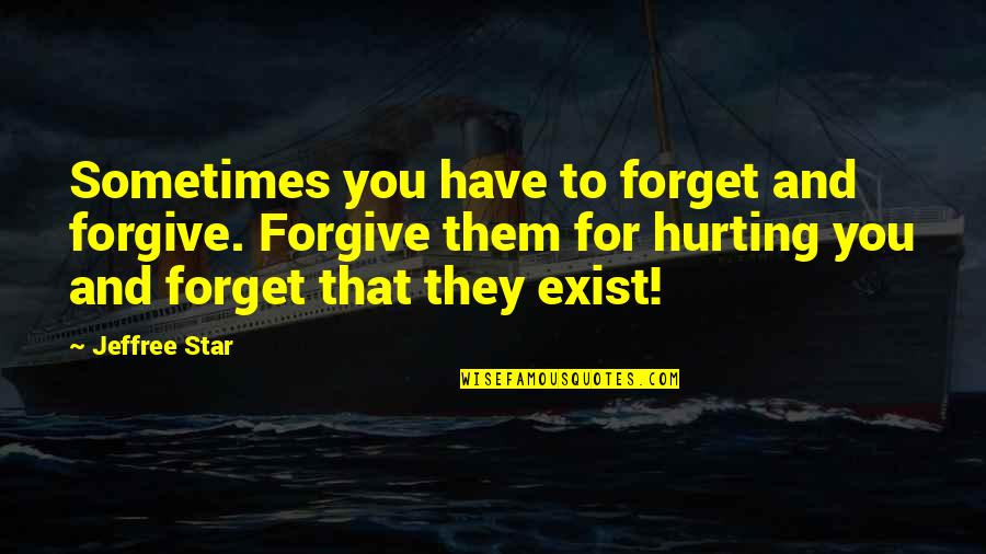 Best Jeffree Star Quotes By Jeffree Star: Sometimes you have to forget and forgive. Forgive
