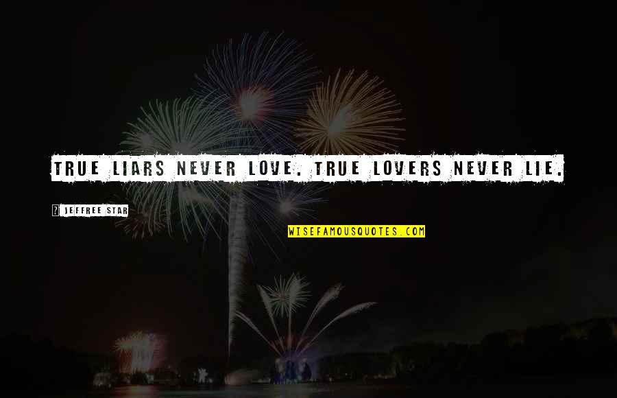Best Jeffree Star Quotes By Jeffree Star: True liars never love. True lovers never lie.