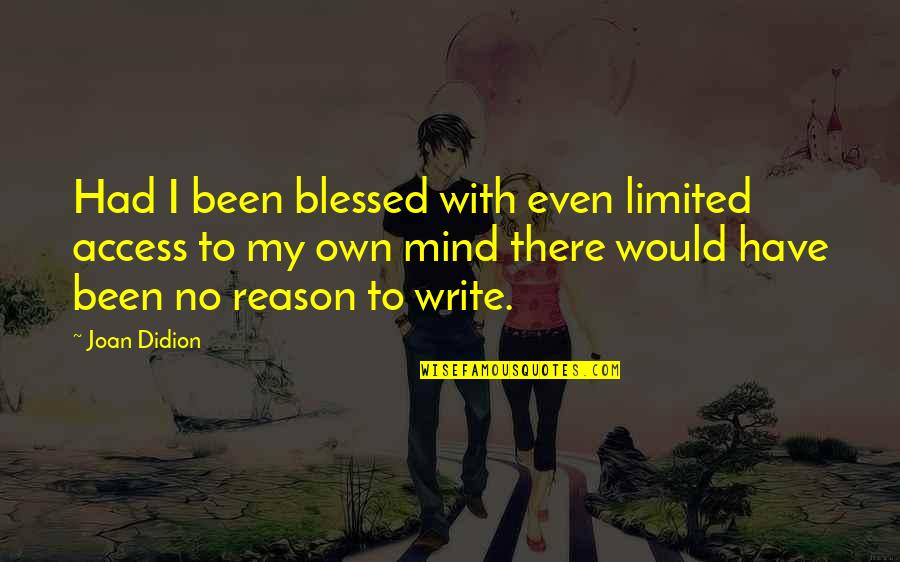Best Joan Didion Quotes By Joan Didion: Had I been blessed with even limited access