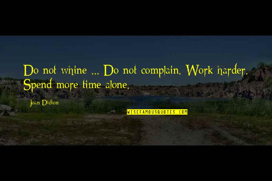 Best Joan Didion Quotes By Joan Didion: Do not whine ... Do not complain. Work