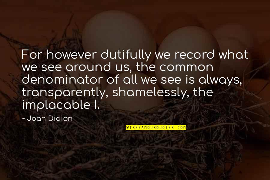 Best Joan Didion Quotes By Joan Didion: For however dutifully we record what we see