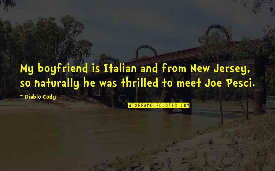 Best Joe Pesci Quotes By Diablo Cody: My boyfriend is Italian and from New Jersey,
