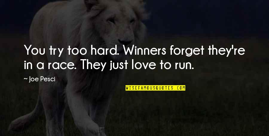Best Joe Pesci Quotes By Joe Pesci: You try too hard. Winners forget they're in