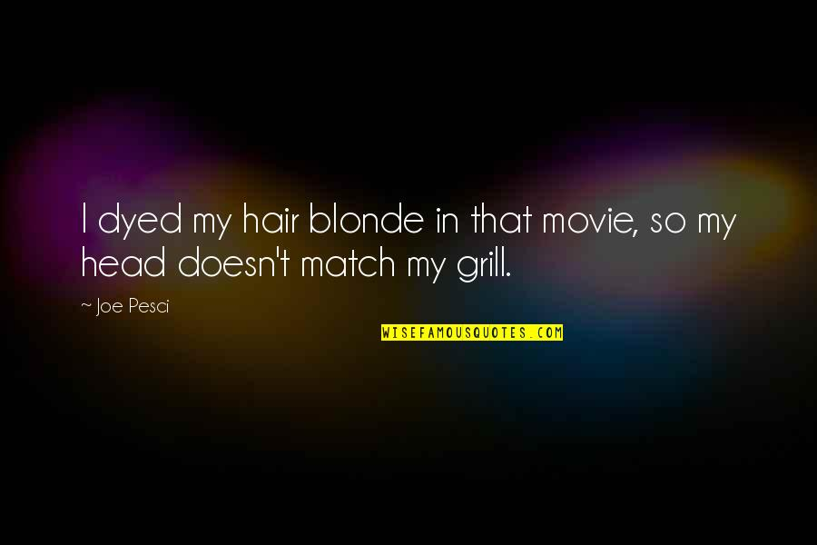 Best Joe Pesci Quotes By Joe Pesci: I dyed my hair blonde in that movie,