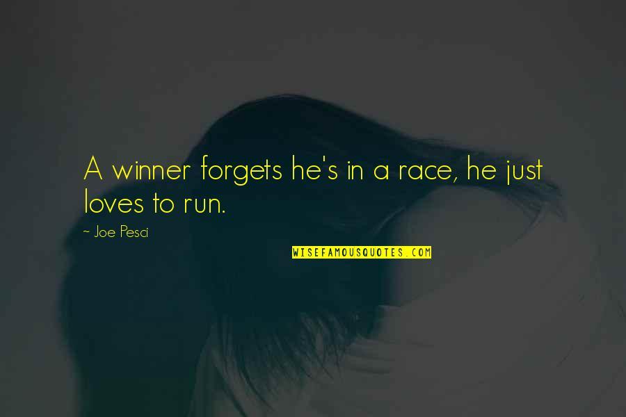 Best Joe Pesci Quotes By Joe Pesci: A winner forgets he's in a race, he
