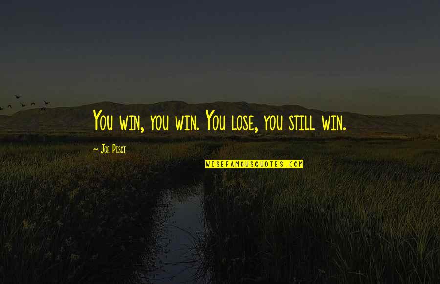 Best Joe Pesci Quotes By Joe Pesci: You win, you win. You lose, you still