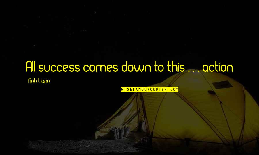 Best Joe Pesci Quotes By Rob Liano: All success comes down to this . .