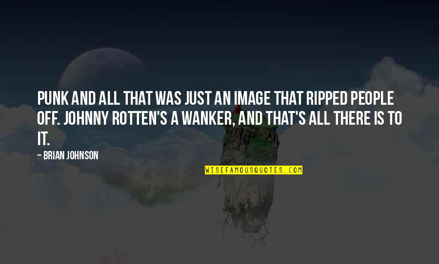 Best Johnny Rotten Quotes By Brian Johnson: Punk and all that was just an image