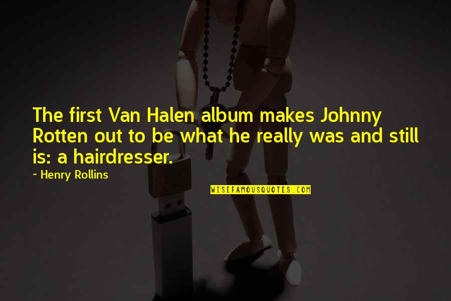 Best Johnny Rotten Quotes By Henry Rollins: The first Van Halen album makes Johnny Rotten