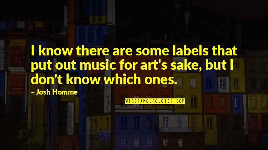 Best Josh Homme Quotes By Josh Homme: I know there are some labels that put
