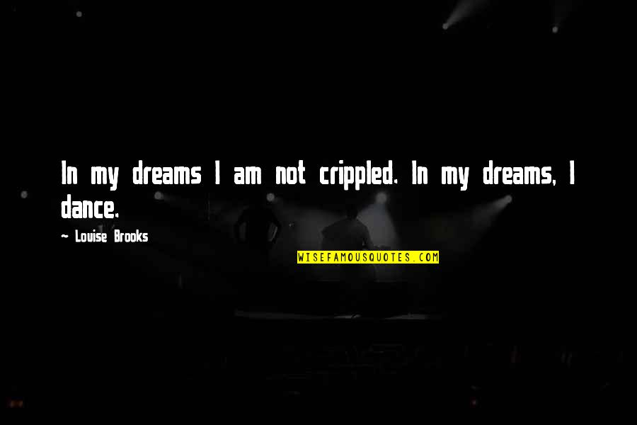 Best Joy Division Song Quotes By Louise Brooks: In my dreams I am not crippled. In